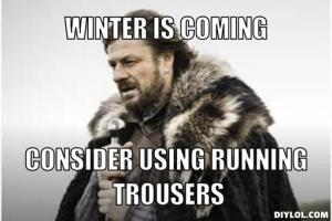 winter-is-coming-meme-generator-winter-is-coming-consider-using-running-trousers-452265